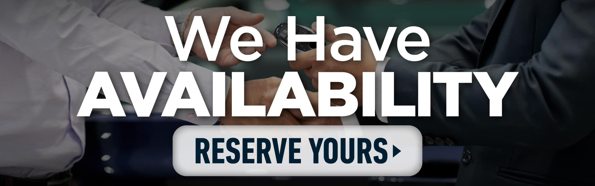 We have availability - Reserve Yours