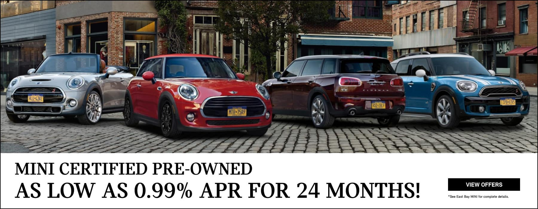 MINI Certified Pre-onwed as low as 0.99% APR for 24 months! View offers button. See East Bay MINI for complete details. Family of MINI's image.