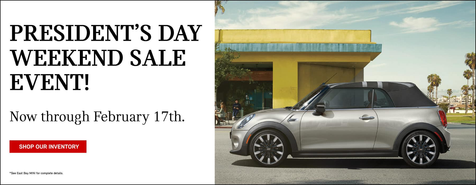President's day weekend sale event! Now through February 17th.  Shop our inventory button. See East Bay MINI for complete details. Melting silver MINI Cooper Convertible parked on street infront of deli