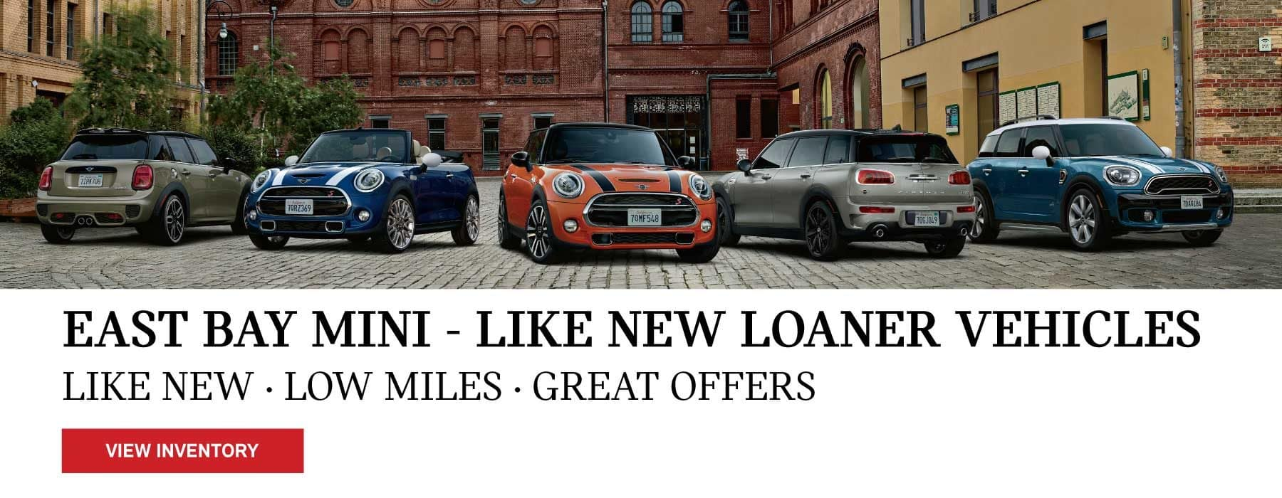 EAST BAY MINI - LIKE NEW LOANER VEHICLES. LIKE NEW. LOW MILES. GREAT OFFERS. VIEW INVENTORY BUTTON.