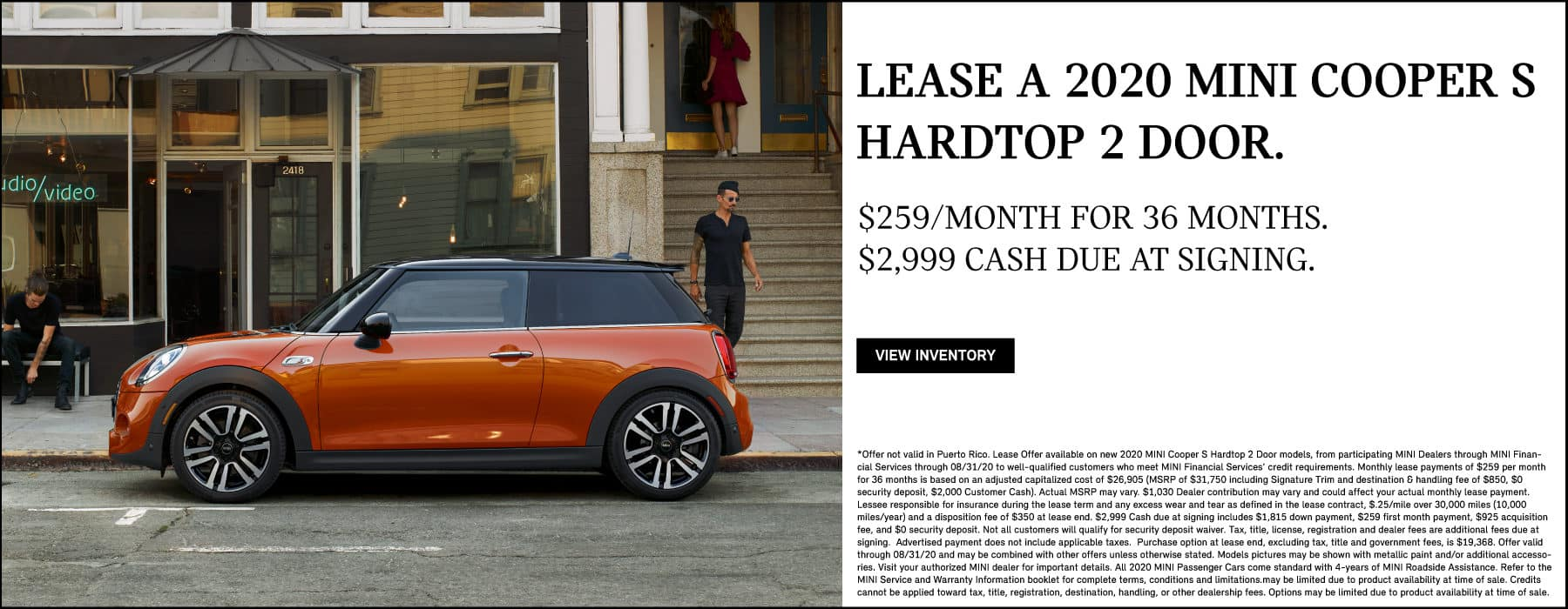 LEASE A 2020 MINI COOPER S HARDTOP 2 DOOR FOR $259 A MONTH FOR 36 MONTHS AND $2,999 CASH DUE AT SIGNING. VIEW INVENTORY BUTTON. SEE DEALER FOR COMPLETE DETAILS.