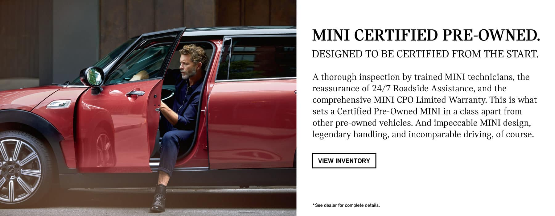 A thorough inspection by trained MINI technicians, the reassurance of 24/7 Roadside Assistance, and the comprehensive MINI CPO Limited Warranty. This is what sets a Certified Pre-Owned MINI in a class apart from other pre-owned vehicles. And impeccable MINI design, legendary handling, and incomparable driving, of course.