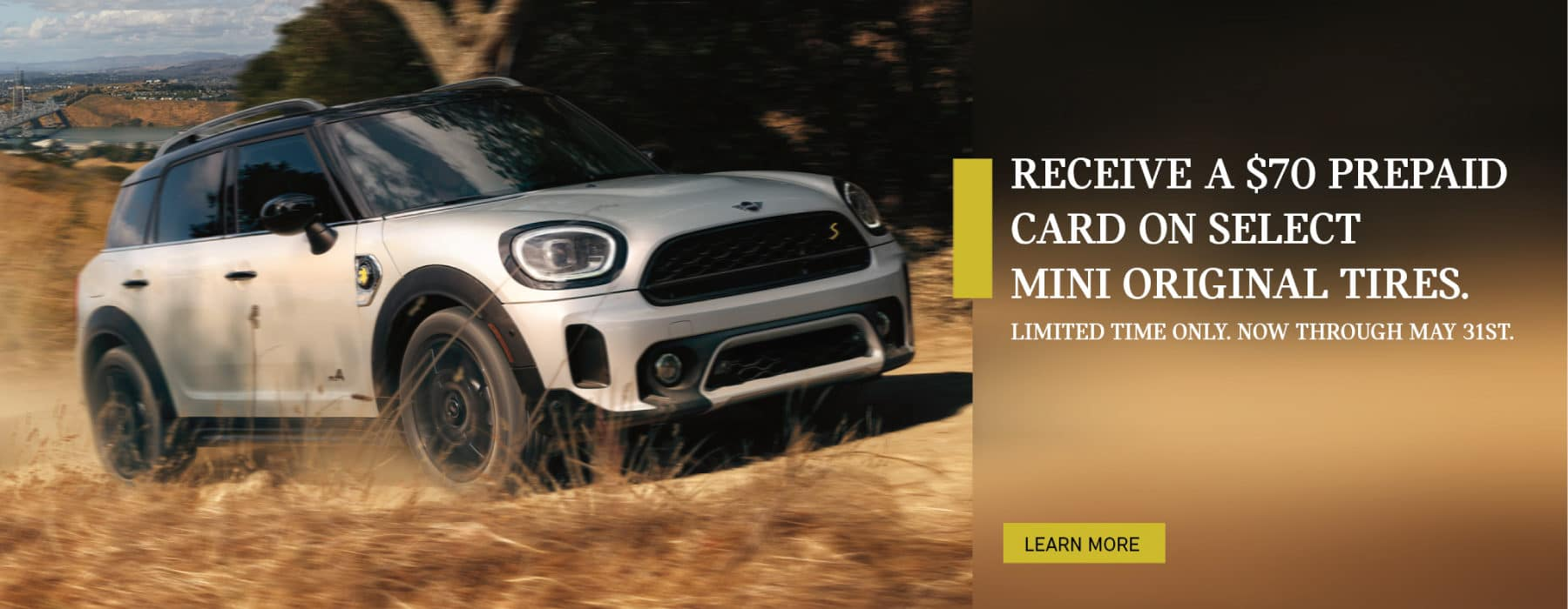RECEIVE A $70 PREPAID CARD ON SELECT MINI ORIGINAL TIRES. Limited time only.