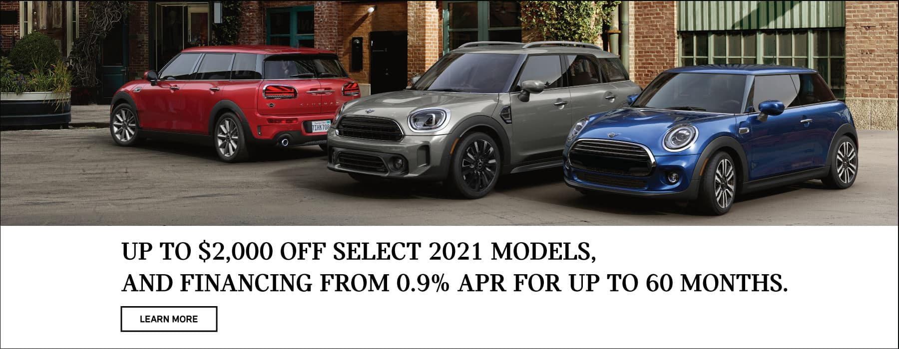 UP TO $2,000 OFF SELECT 2021 MODELS AND FINANCING FROM 0.9% APR FOR UP TO 60 MONTHS. LEARN MORE BUTTON.
