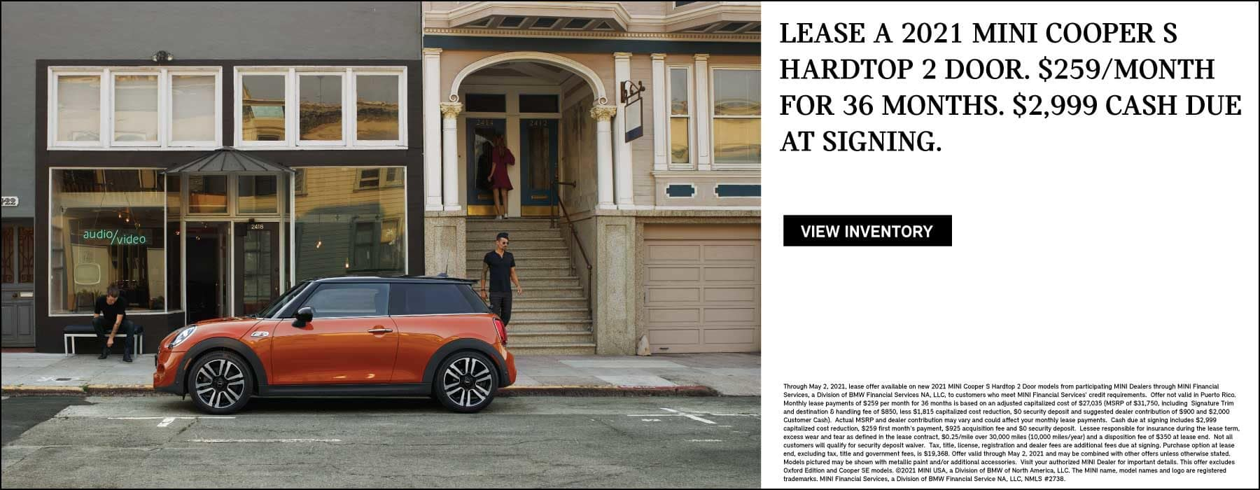 LEASE A 2021 MINI COOPER S HARDTOP 2 DOOR FOR $259 A MONTH FOR 36 MONTHS. $2,999 CASH DUE AT SIGNING. VIEW INVENTORY BUTTON.