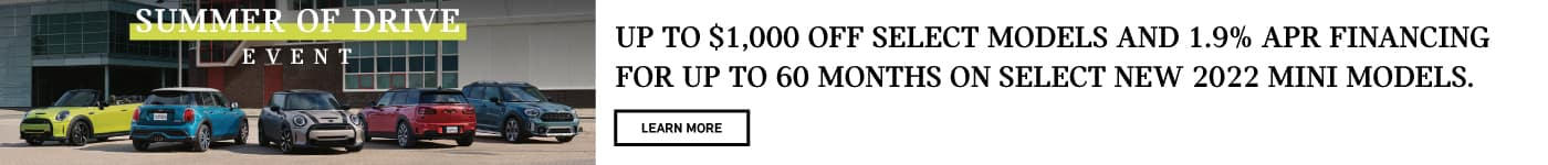 UP TO $1,000 OFF SELECT MODELS AND 1.9% APR FINANCING FOR UP TO 60 MONTHS ON SELECT NEW 2022 MINI MODELS.
