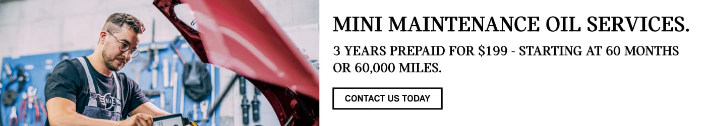 MINI MAINTENANCE OIL SERVICES. 3 YEARS PREPAID FOR $199 - STARTING AT 60 MONTHS OR 60,000 MILES. click to contact us today.