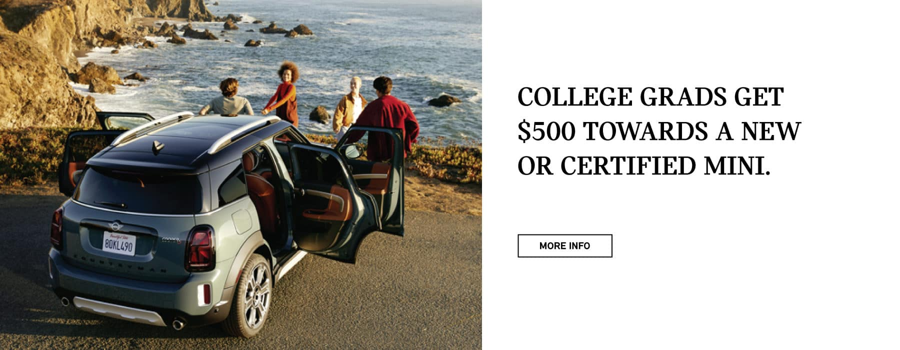 COLLEGE GRADS GET $500 TOWARDS A NEW OR CERTIFIED MINI. CLICK FOR MORE INFO