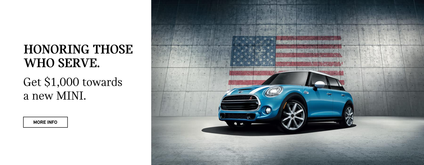 HONORING THOSE WHO SERVE. Get $1,000 towards a new MINI. CLICK FOR MORE INFO