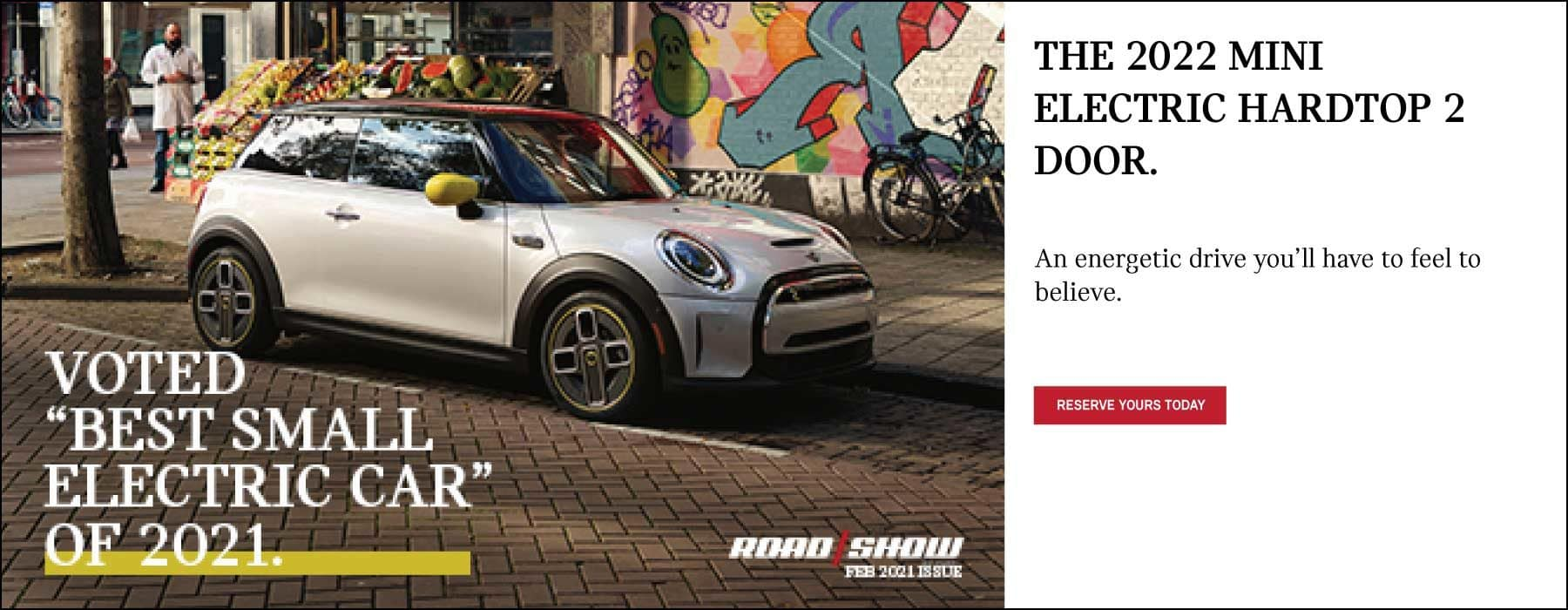 THE 2022 MINI ELECTRIC HARDTOP 2 DOOR. CLICK TO RESERVE YOURS TODAY.