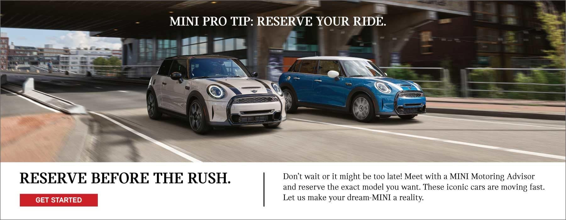 RESERVE YOUR MINI BEFORE THE RUSH. CLICK TO GET STARTED