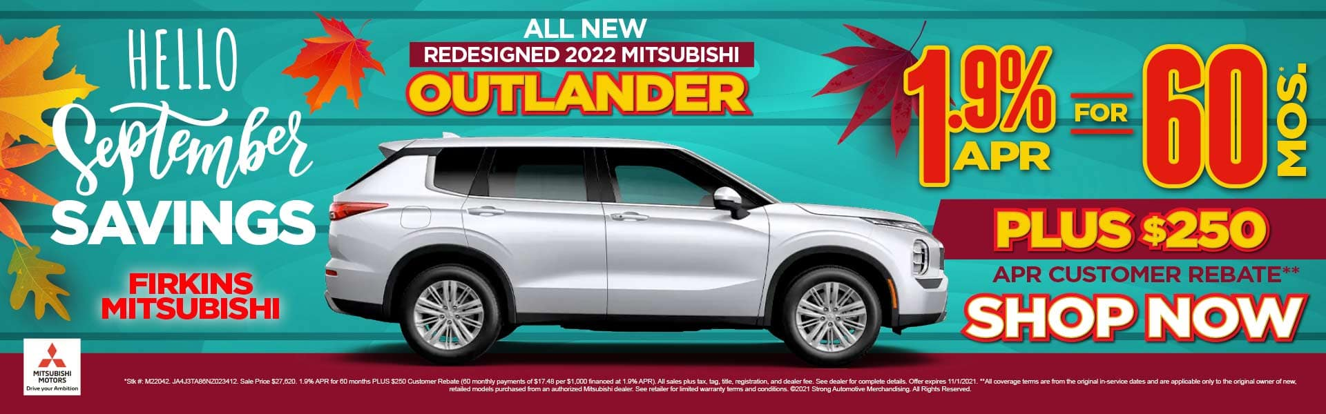 All New Redesigned 2022 Outlander – 1.9% for 60 mos plus $250 APR Customer Rebate* ACT NOW