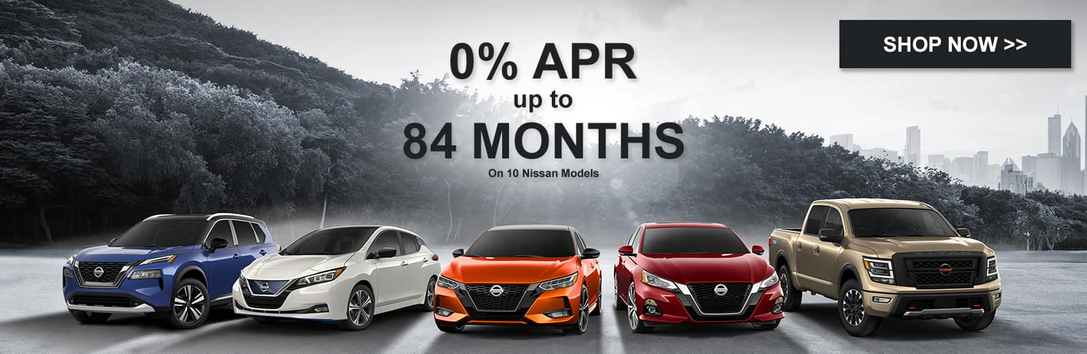 0% APR up to 84 Months on 10 Nissan Models.