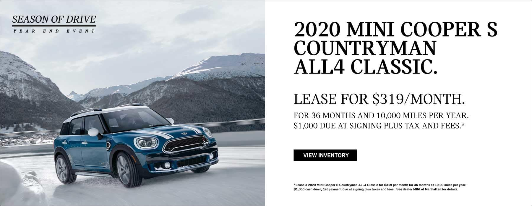 2020 MINI COOPER S COUNTRYMAN ALL4 CLASSIC. Lease for $319 month for 36 months and 10,000 miles per year. $1,000 due at signing plus tax and fees. Click to view inventory. *See dealer for complete details.