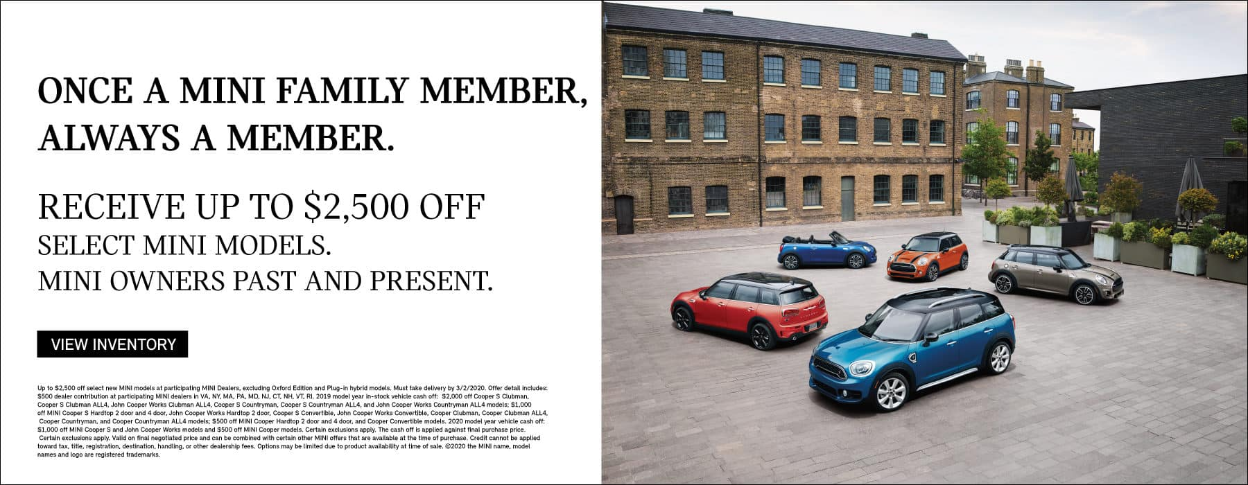 NCE A MINI FAMILY MEMBER, ALWAYS A MEMBER. Receive up to $2,500 off select MINI models. MINI owners past and present. Click to view inventory.
