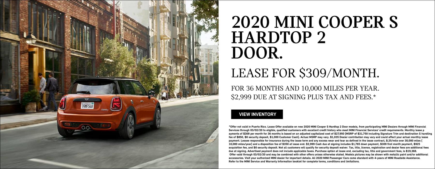 2020 MINI COOPER S HARDTOP 2 DOOR. Lease for $309/month. For 36 months and 10,000 miles per year. $2,999 due at signing plus tax and fees.