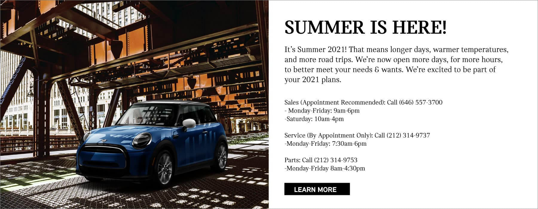 Summer is here! We're now open more days, for more hours. Sales: M-F 9am-6pm Sunday 10am-4pm *appointment recomended Service: M-F 7:30am-6pm *By appointment only Parts: M-F 8am-4:30pm