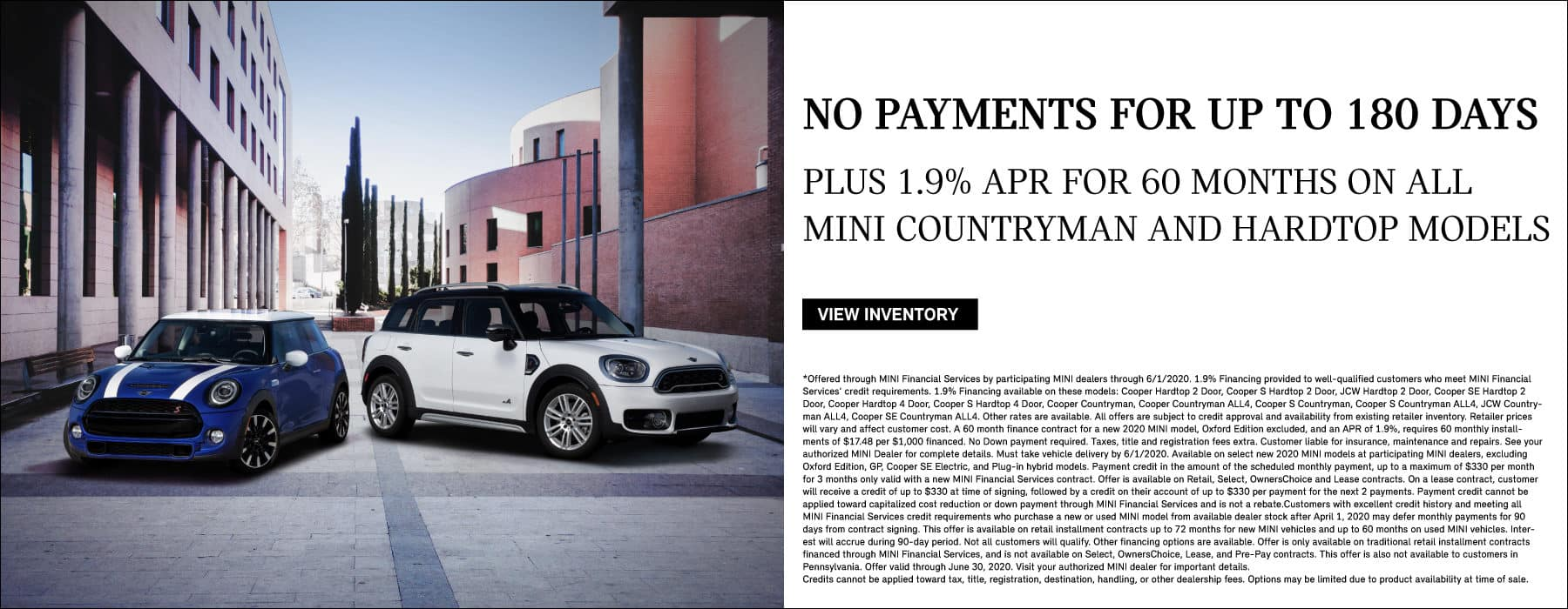 No payments for up to 180 days. Plus 1.9% for 60 months on all MINI Countryman and Hardtop models.
