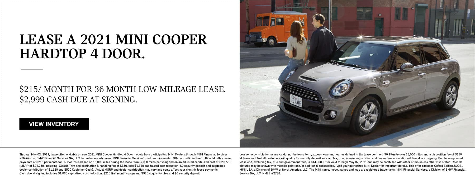 1. Low mileage-lease offer: 2021 MINI Cooper Hardtop 4 Door. Starting at $215/month for 36 month low-mileage lease. $2,999 cash due at signing.