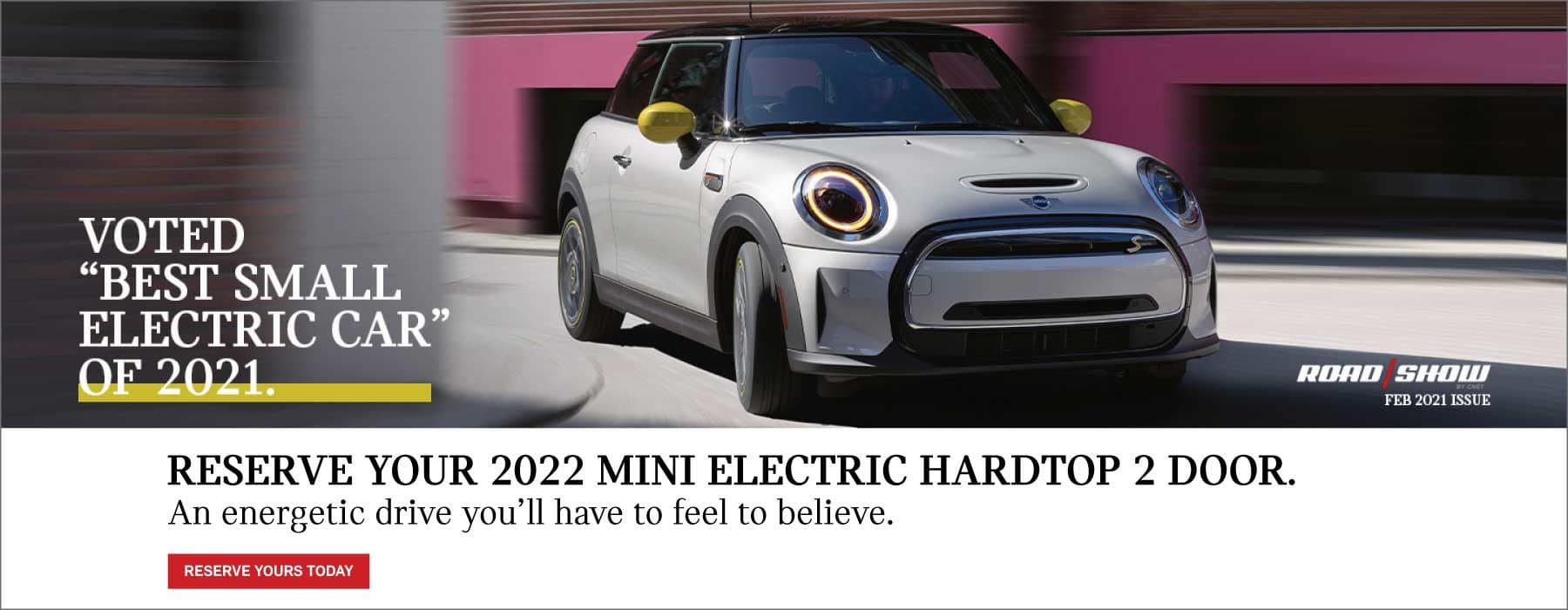 Reserve Your 2022 MINI Electric Hardtop 2 Door. An energetic drive that you'll have to feel to believe.