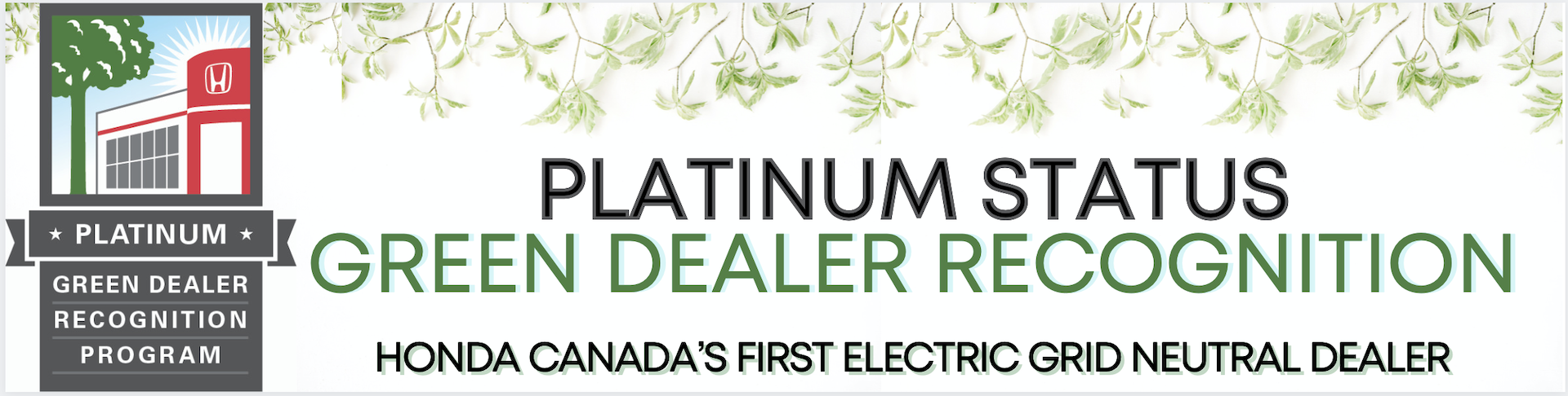Platinum Honda Green Dealer; 4x Best Auto Dealer in the Foothills; 2x Honda Canada Driving Excellence Dealer, 4.9 Google Rating with 2500+ reviews.