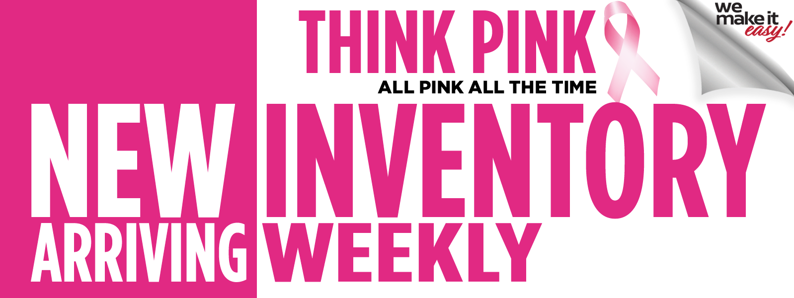 Think Pink New Inventory Arriving Daily